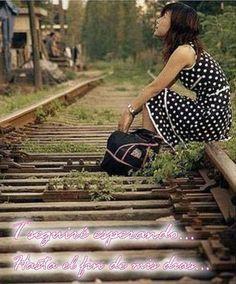 Te seguiré esperando hasta el fin de mis días.