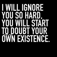 The best way to deal with a narcissist! Ignoring them is the worse thing you can do  ; )  Remember that!