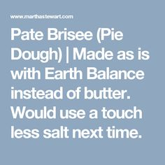 Pate Brisee (Pie Dough) | Made as is with Earth Balance instead of butter. Would use a touch less salt next time.