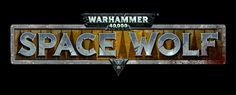Warhammer 40,000: Space Wolf coming in 2014