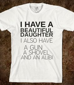 I Have A Beautiful Daughter I Also Have a Gun A by Anydaytees, $24.99