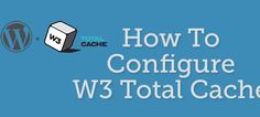 W3 total cache settings & Configuration.