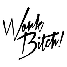 Most Funny Quotes : Work bitch. Famous Quotes, Love Quotes, Funny Quotes, New T Shirt Design, You Better Work, Some Words, Music Lyrics, Lyric Quotes, Short Quotes