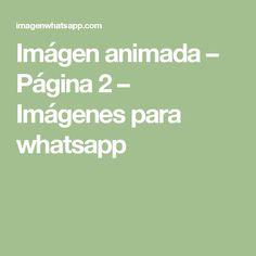 Imágen animada – Página 2 – Imágenes para whatsapp