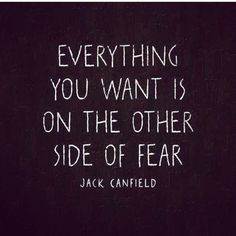 """t's Monday! Are you ready? """"Everything you want is on the other side of fear"""" @jackcanfield #bebold #makestuffhappen"""