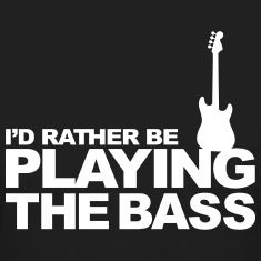 I'd rather be playing the bass