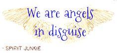 We are angels in disguise #SpiritJunkie