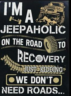 I'm a Jeepaholic on the road to recover. Just kidding, we don't need roads. Jeep Jk, Jeep Truck, Jeep Quotes, Jeep Sayings, Jeep Humor, Jeep Funny, Jeep Decals, Vinyl Decals, Jeep Shirts