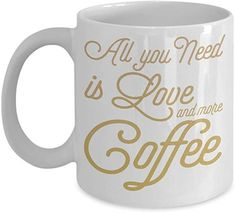 Coffee Addict Coffee Mug, All You Need Is Love And More Coffee - White Porcelain Coffee Mug 11 Oz Funny Quotes Coffee Mug