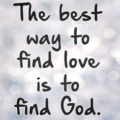 The best way to find love is to find God. God is love. True love. ❤️ #Believe ❤️✡️✝️✡️❤️ #God #Jesus #HolySpirit #Beautiful #Truth #Israel #Jerusalem #wow #amazing #faith #ChildofGod #Quotes #Inspiration #Spiritual #Business #Entrepreneur #wisdom #Success #Motivation #sex #Spirituality #strength #BornAgain #Saved #Christian #Salvation #AreYouSaved?