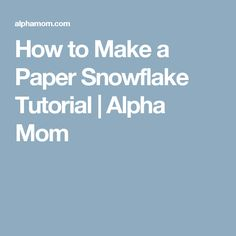 How to Make a Paper Snowflake Tutorial | Alpha Mom