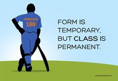 """""""Form is temporary. But class is permanent"""". The poster went viral when we posted this right after Sachin Tendulkar hit his 100th century."""