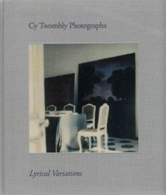 Cy Twombly Photographs Lyrical Variations