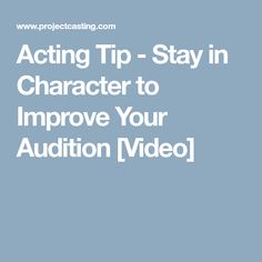 Acting Tip - Stay in Character to Improve Your Audition [Video]