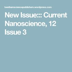 New Issue::: Current Nanoscience, 12 Issue3