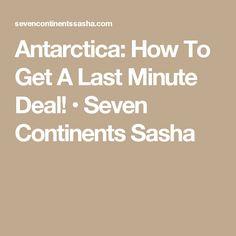 Antarctica: How To Get A Last Minute Deal! • Seven Continents Sasha