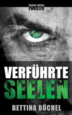 Verführte Seelen: Ein Social-Media-Thriller eBook: Bettina Büchel: Amazon.de: Kindle-Shop
