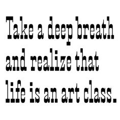 teaching literacy. : Take a deep breath, and realize that life is an art class.