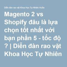 Magento 2 vs Shopify đâu là lựa chọn tốt nhất với bạn phần 5 - tốc độ ? | Diễn đàn rao vặt Khoa Học Tự Nhiên HuSe