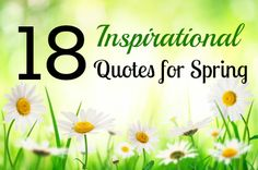 18 Inspirational Quotes for Spring! http://www.babble.com/mom/18-inspirational-quotes-for-spring/