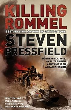 """Steven Pressfield - Killing Rommel. Based on real events, Steven Pressfield brings to life the flair, agility, and daring of the extraordinary historical commando unit, the Long Range Desert Group. He describes in detail the tactics, weaponry, and specialized skills needed for combat under extreme desert conditions. He captures, too, the camaraderie of this """"band of brothers"""" as they perform the acts of courage and cunning crucial to the Allies' victory in North Africa. Gates Of Fire, James Holland, Steven Pressfield, Band Of Brothers, Flesh And Blood, British Army, Historical Fiction, North Africa, Bestselling Author"""