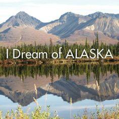 Yes i dream of Alaska everyday