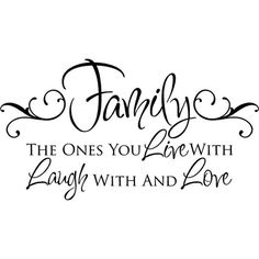 Family The Ones You Live With Laugh With And Love Vinyl Wall Quote... ($11) ❤ liked on Polyvore featuring text, words, quotes, fillers, writing, phrase and saying