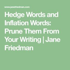 Hedge Words and Inflation Words: Prune Them From Your Writing | Jane Friedman
