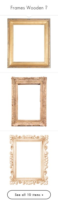 """""""Frames Wooden 🔲"""" by izzystarsparkle ❤ liked on Polyvore featuring home, home decor, frames, fillers, picture frame, fillers - frames, backgrounds, borders, hand carved picture frames and decoration"""