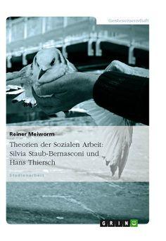Theorien der Sozialen Arbeit: Silvia Staub-Bernasconi und Hans Thiersch. GRIN: http://grin.to/EBaRB Amazon: http://grin.to/QAbJh
