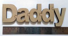 Daddy cut from 6mm MDF for Fathers Day