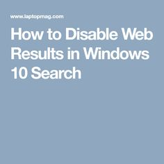 How to Disable Web Results in Windows 10 Search
