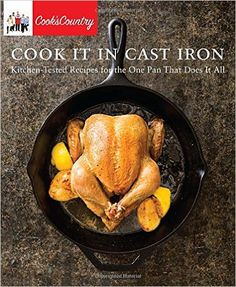 Cook It in Cast Iron: Kitchen-Tested Recipes for the One Pan That Does It All (Cook's Country): Cook's Country: 9781940352480: Amazon.com: Books