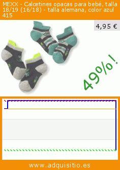 MEXX - Calcetines opacas para bebé, talla 18/19 (16/18) - talla alemana, color azul 415 (Ropa). Baja 49%! Precio actual 4,95 €, el precio anterior fue de 9,80 €. https://www.adquisitio.es/mexx/calcetines-opacas-beb%C3%A9-4