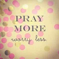 Dear Lord, please forgive me that I worry. Your Word is very clear that Im not to stress, because that shows my lack of faith if You. Please help me align my emotions and thoughts with Scripture and get rid of worry all together.  Amen.   {photo source: unknown}