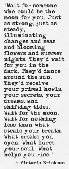 Wait for the moon - Victoria Erickson Life Quotes Love, Great Quotes, Quotes To Live By, Inspirational Quotes, Truth Quotes, You Are My Moon, The Moon, Full Moon, Victoria Erickson