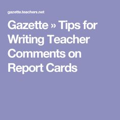 Gazette » Tips for Writing Teacher Comments on Report Cards