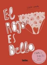 L-I/2682 Zamolo, Lucia, autor, ilustrador/ El Rojo es bello Un libro sobre a menstruación dirixido especialmente ás rapazas. Un libro creado para desmitificar e fablar sen tapuxos da regra.