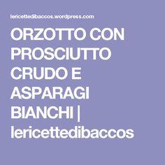 ORZOTTO CON PROSCIUTTO CRUDO E ASPARAGI BIANCHI | lericettedibaccos