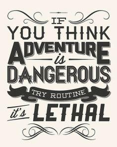 Se voce pensa que a aventura é perigosa, a falta de rotina é letal