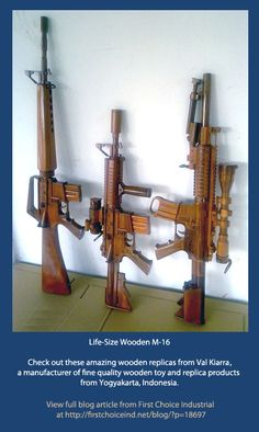 Check out these great wooden M-16 replicas from Val Kiarra, a manufacturer of fine quality wooden toy and replica products from Yogyakarta, Indonesia.