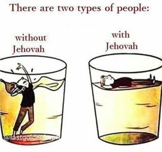 There are two types of people. Without Jehovah & with Jehovah.