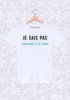 #je #sais #pas #demande #a #ta #mere #papa #maman #cool