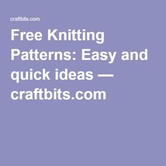 Free Knitting Patterns: Easy and quick ideas — craftbits.com