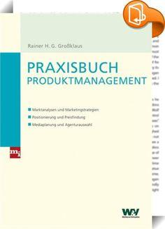 Praxisbuch Produktmanagement    :  Produktmanagement auf Zack!Rolle, Aufgaben und Kompetenzen des ProduktmanagersMarktsegmentierung, Positionierungskonzept, PreispolitikAgenturen, Werbe- und VerkaufsförderungskampagnenMarketingstrategie, Marketingplan, Kommunikationskonzept