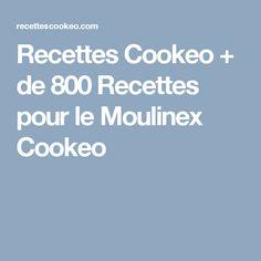 Recettes Cookeo + de 800 Recettes pour le Moulinex Cookeo