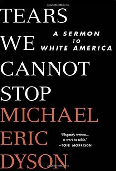Tears We Cannot Stop: A Sermon to White America: Michael Eric Dyson: 9781250135995: Amazon.com: Books