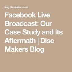 Facebook Live Broadcast: Our Case Study and Its Aftermath | Disc Makers Blog