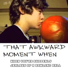 Well I have been jealous of food because of Niall, a mirror because of zayn, a toy cowboy and buzz lightyear because of Liam, and finally a carrot because of Louis... I think I can handle being jelly of a bowling ball...