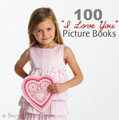 """Show your children how much you love them, by reading to them 1 of these 100 """"I Love You"""" picture books 